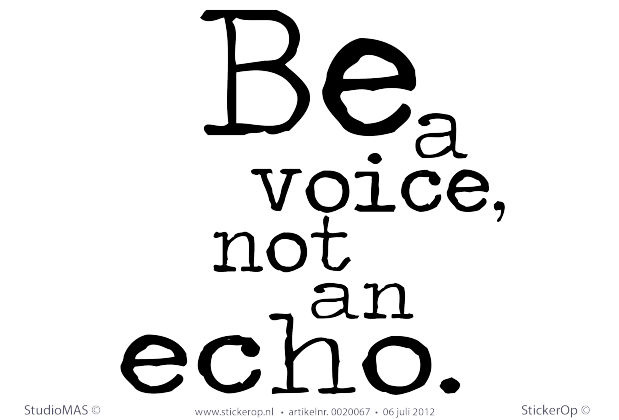 muursticker tekst Be a voice not an echo